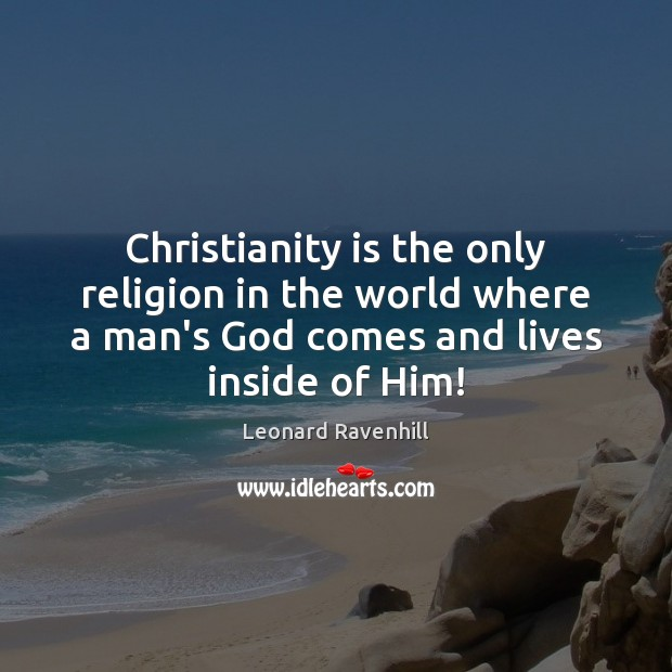 Christianity is the only religion in the world where a man's God Leonard Ravenhill Picture Quote