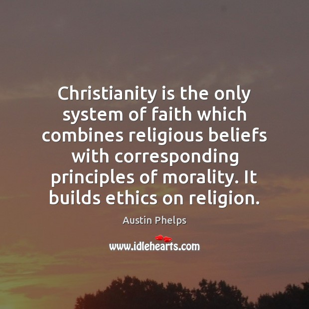 Image, Christianity is the only system of faith which combines religious beliefs with