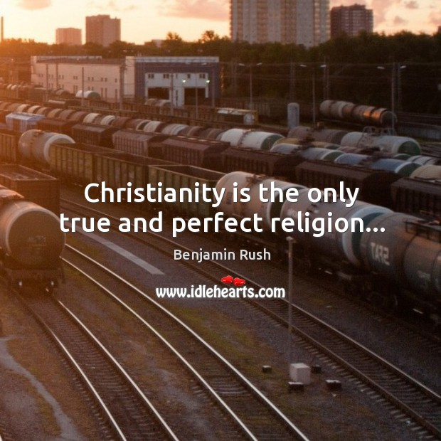 Christianity is the only true and perfect religion… Image