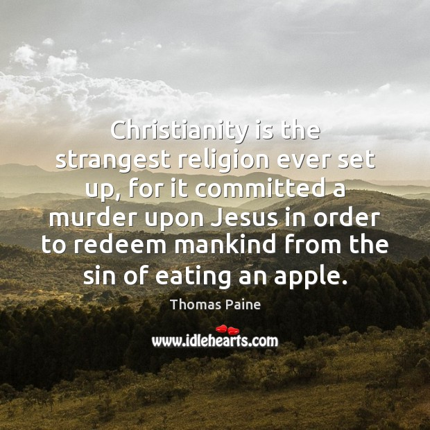 Christianity is the strangest religion ever set up, for it committed a Thomas Paine Picture Quote