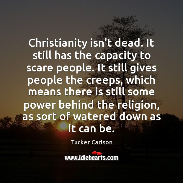 Christianity isn't dead. It still has the capacity to scare people. It Image