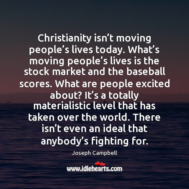Christianity isn't moving people's lives today. What's moving people' Image