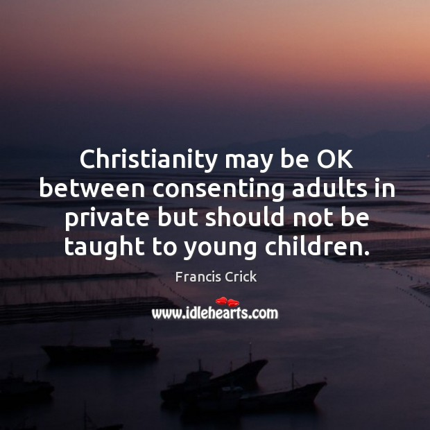 Image, Christianity may be OK between consenting adults in private but should not