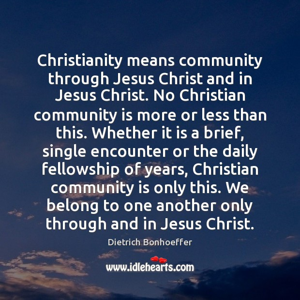 Christianity means community through Jesus Christ and in Jesus Christ. No Christian Image