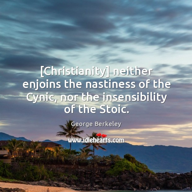 [Christianity] neither enjoins the nastiness of the Cynic, nor the insensibility of Image