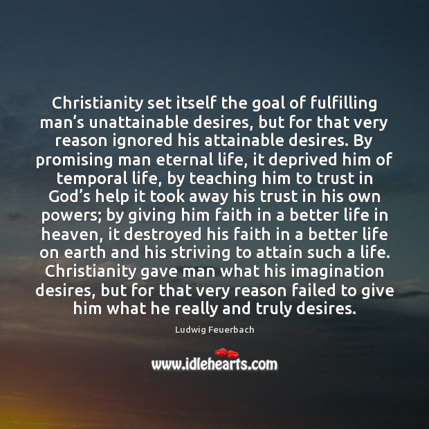 Christianity set itself the goal of fulfilling man's unattainable desires, but Image