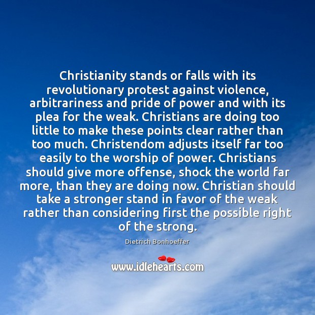 Christianity stands or falls with its revolutionary protest against violence, arbitrariness and Dietrich Bonhoeffer Picture Quote