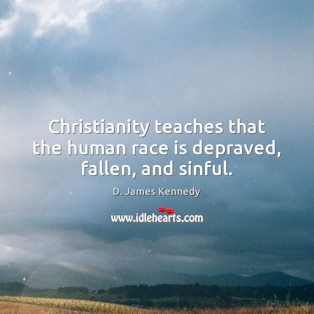 Christianity teaches that the human race is depraved, fallen, and sinful. Image
