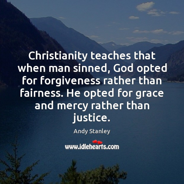 Image, Christianity teaches that when man sinned, God opted for forgiveness rather than