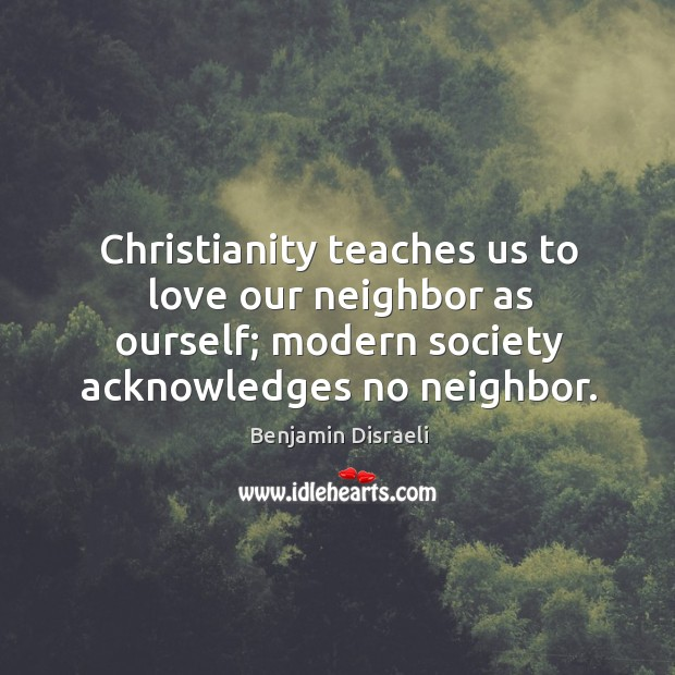 Image, Christianity teaches us to love our neighbor as ourself; modern society acknowledges