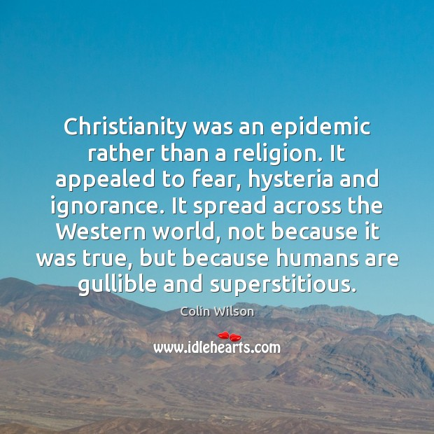 Christianity was an epidemic rather than a religion. It appealed to fear, Colin Wilson Picture Quote