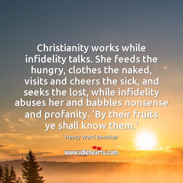 Christianity works while infidelity talks. She feeds the hungry, clothes the naked, Image