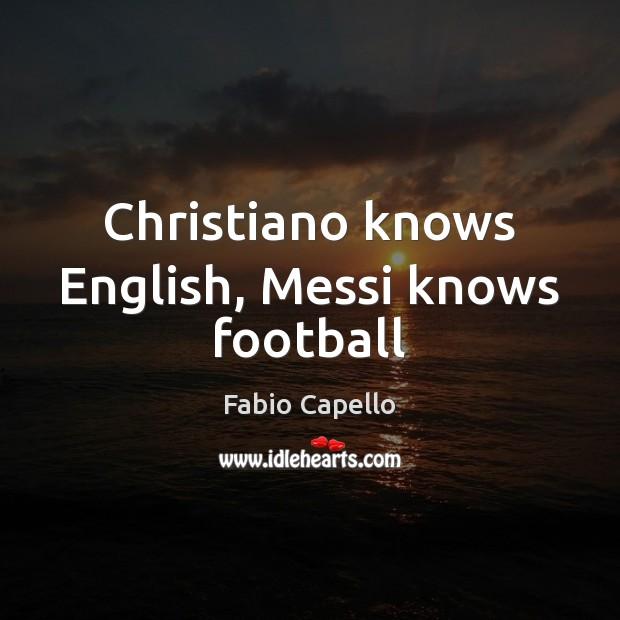 Christiano knows English, Messi knows football Fabio Capello Picture Quote