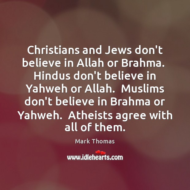 Image, Christians and Jews don't believe in Allah or Brahma.  Hindus don't believe