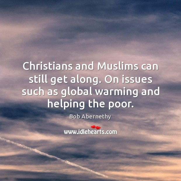 Christians and Muslims can still get along. On issues such as global Image