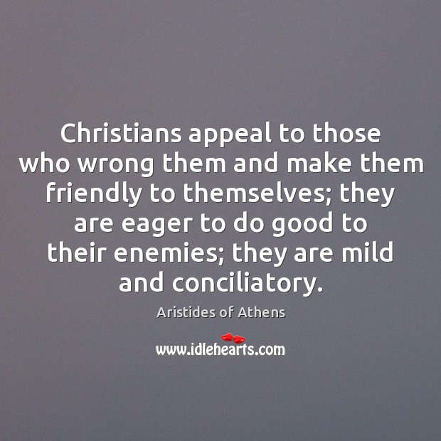 Image, Christians appeal to those who wrong them and make them friendly to