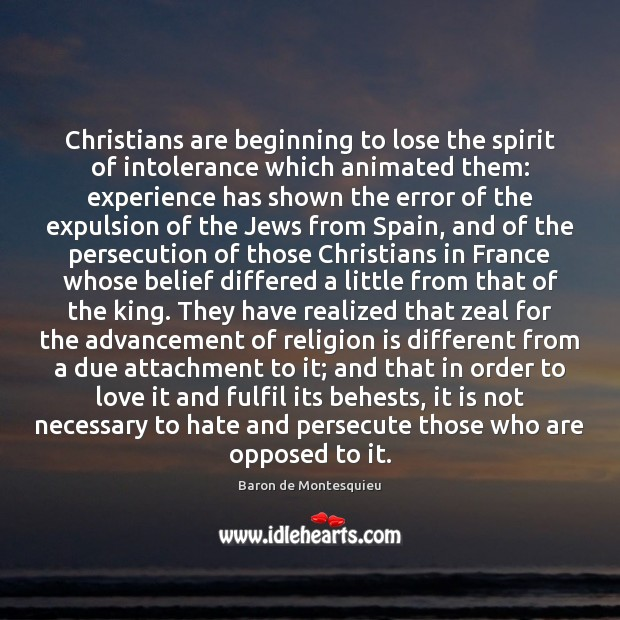 Christians are beginning to lose the spirit of intolerance which animated them: Baron de Montesquieu Picture Quote