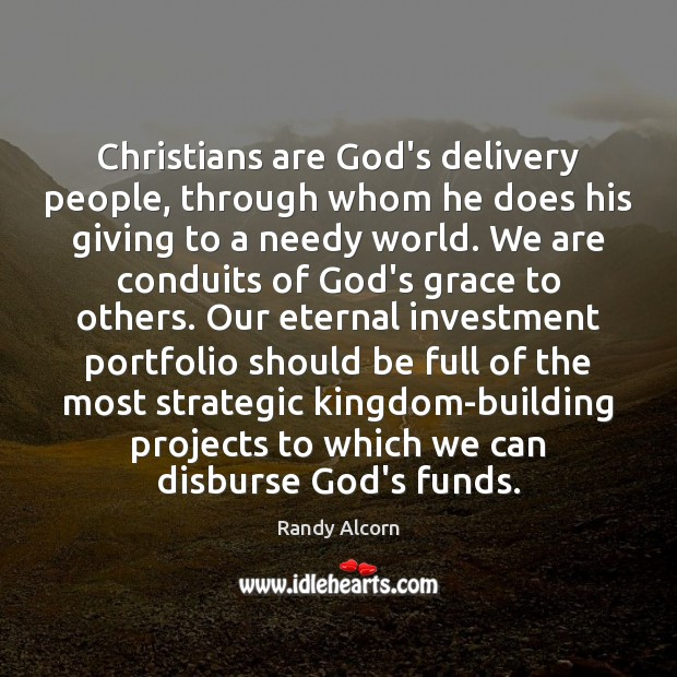 Christians are God's delivery people, through whom he does his giving to Image