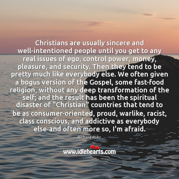 Christians are usually sincere and well-intentioned people until you get to any Richard Rohr Picture Quote