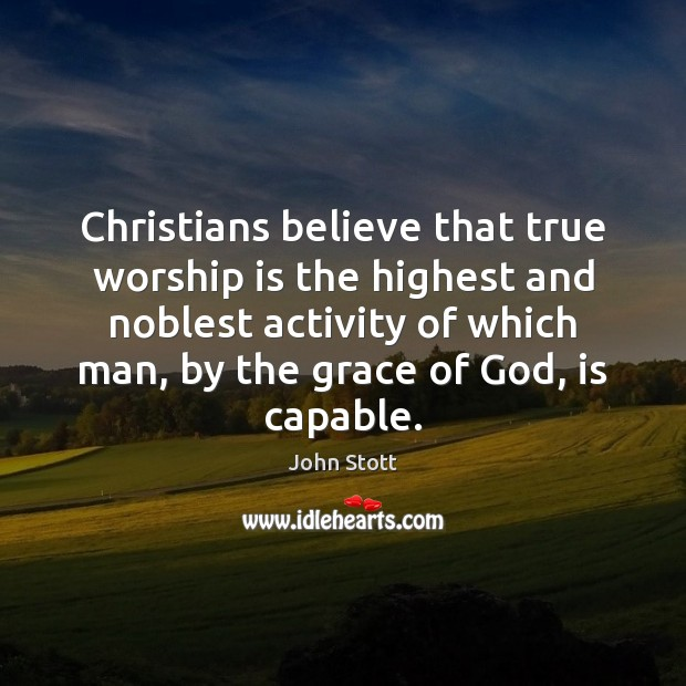 Christians believe that true worship is the highest and noblest activity of Image