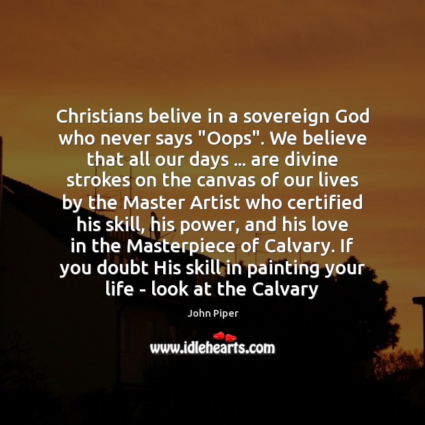 """Christians belive in a sovereign God who never says """"Oops"""". We believe Image"""