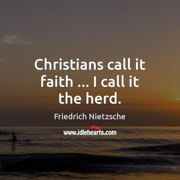 Christians call it faith … I call it the herd. Image
