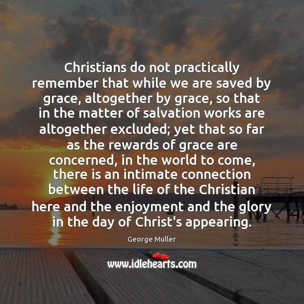 Christians do not practically remember that while we are saved by grace, Image