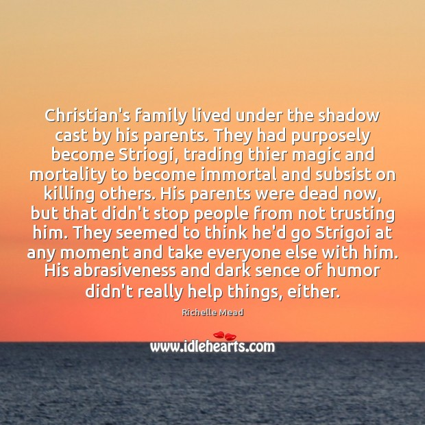 Christian's family lived under the shadow cast by his parents. They had Richelle Mead Picture Quote