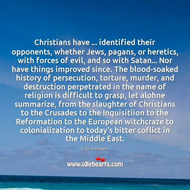 Christians have … identified their opponents, whether Jews, pagans, or heretics, with forces Image