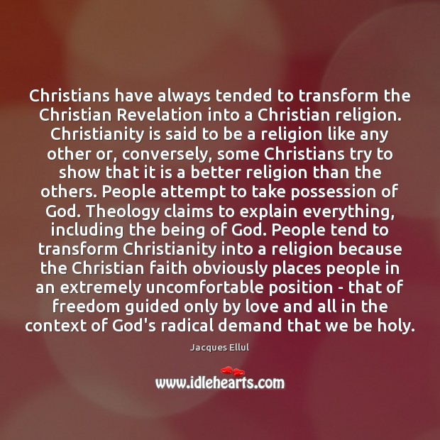 Christians have always tended to transform the Christian Revelation into a Christian Jacques Ellul Picture Quote