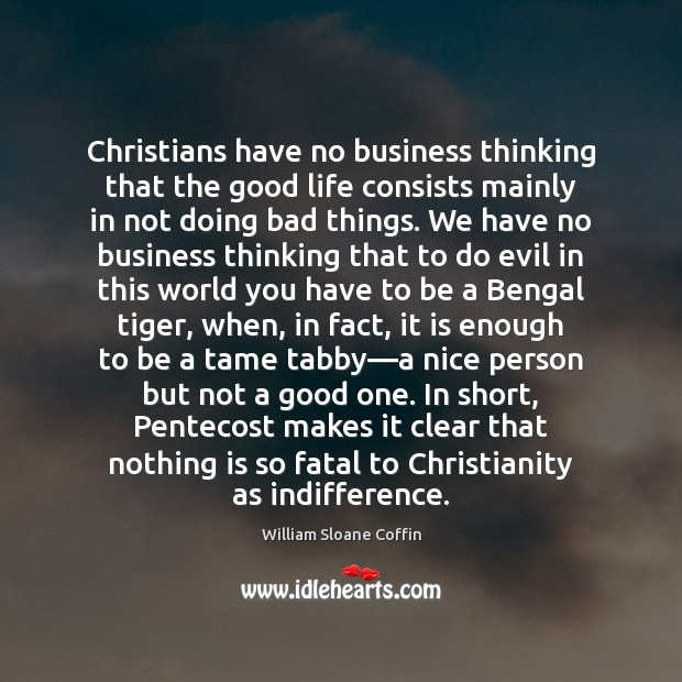 Christians have no business thinking that the good life consists mainly in Image