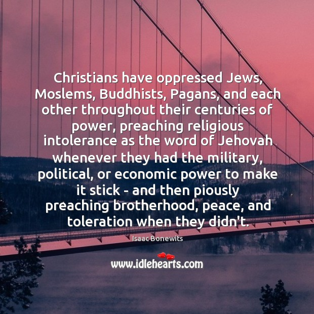 Christians have oppressed Jews, Moslems, Buddhists, Pagans, and each other throughout their Isaac Bonewits Picture Quote