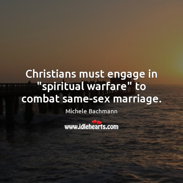 """Christians must engage in """"spiritual warfare"""" to combat same-sex marriage. Image"""
