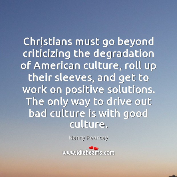 Image, Christians must go beyond criticizing the degradation of American culture, roll up