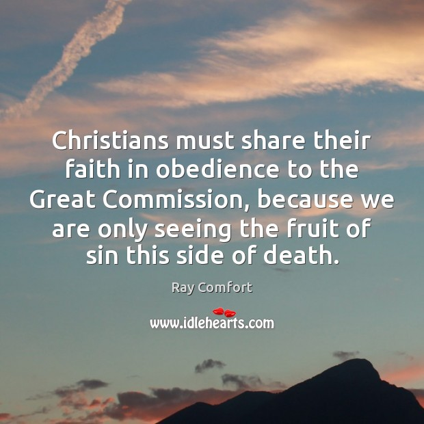 Christians must share their faith in obedience to the Great Commission, because Ray Comfort Picture Quote
