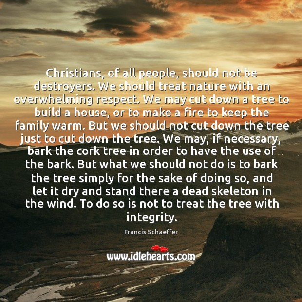 Christians, of all people, should not be destroyers. We should treat nature Image