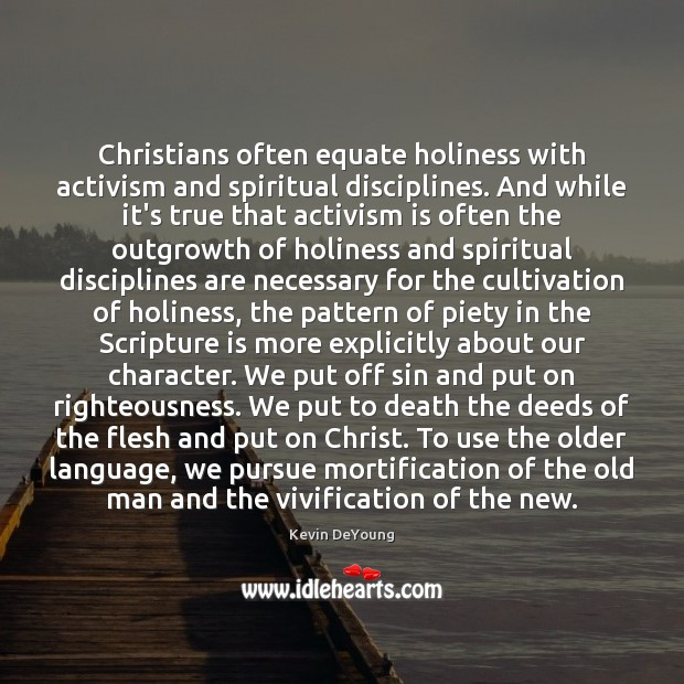 Christians often equate holiness with activism and spiritual disciplines. And while it's Image