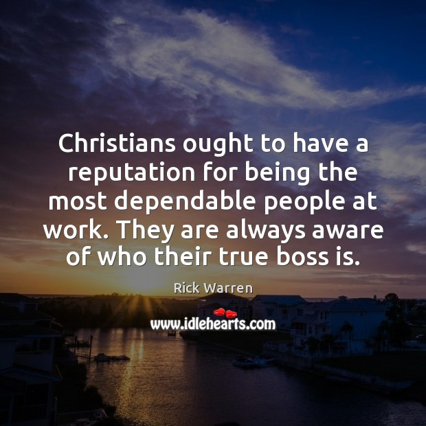Christians ought to have a reputation for being the most dependable people Rick Warren Picture Quote