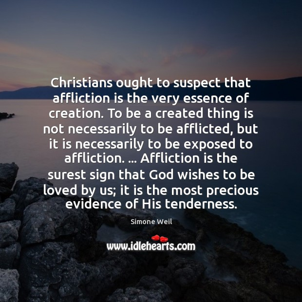 Christians ought to suspect that affliction is the very essence of creation. Image