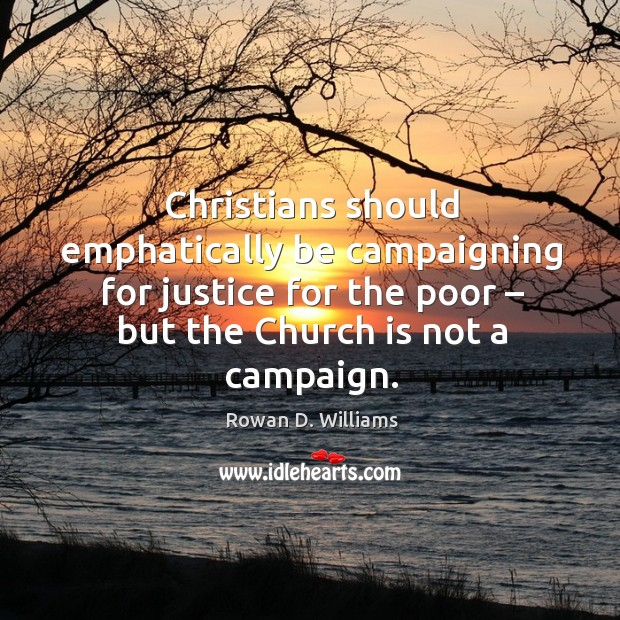 Image, Christians should emphatically be campaigning for justice for the poor – but the church is not a campaign.