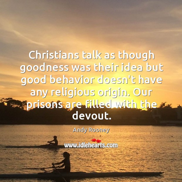 Image, Christians talk as though goodness was their idea but good behavior doesn't