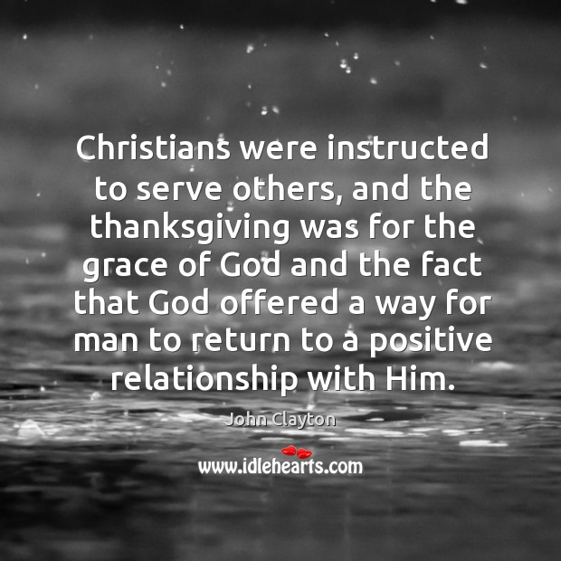 Christians were instructed to serve others, and the thanksgiving John Clayton Picture Quote