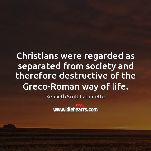 Christians were regarded as separated from society and therefore destructive of the Image