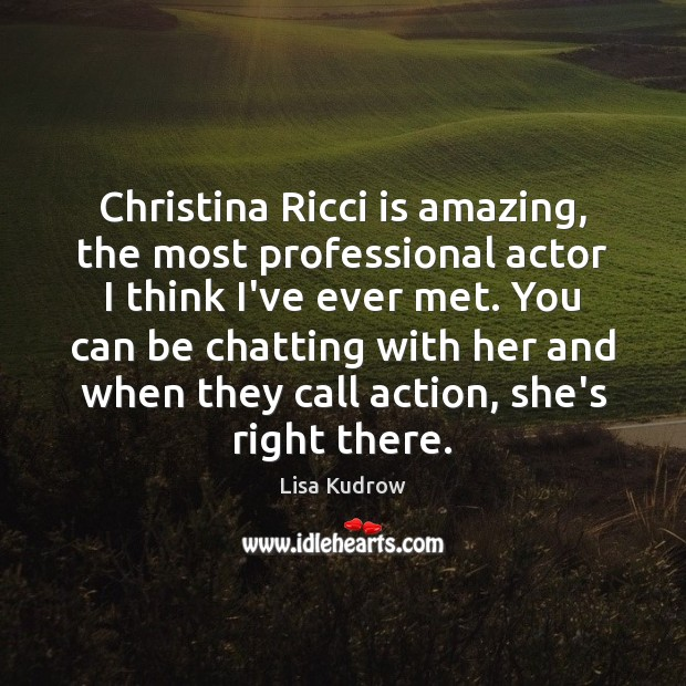 Christina Ricci is amazing, the most professional actor I think I've ever Lisa Kudrow Picture Quote