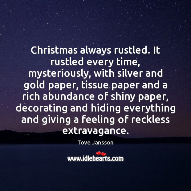 Christmas always rustled. It rustled every time, mysteriously, with silver and gold Tove Jansson Picture Quote