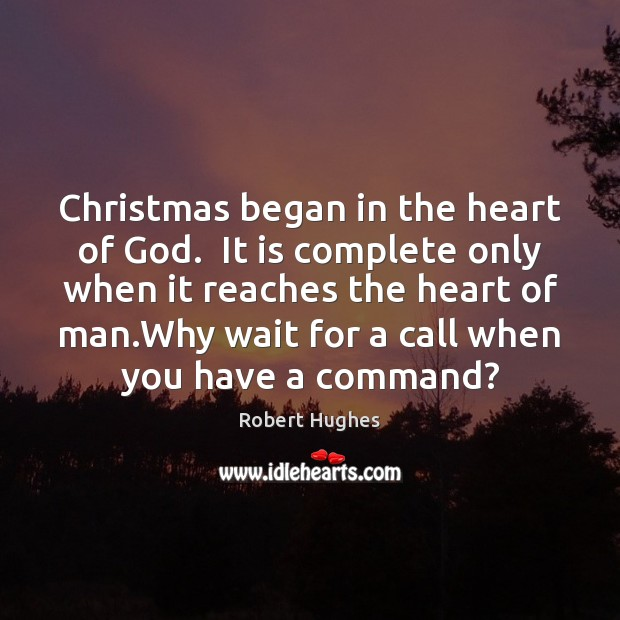 Christmas began in the heart of God.  It is complete only when Image