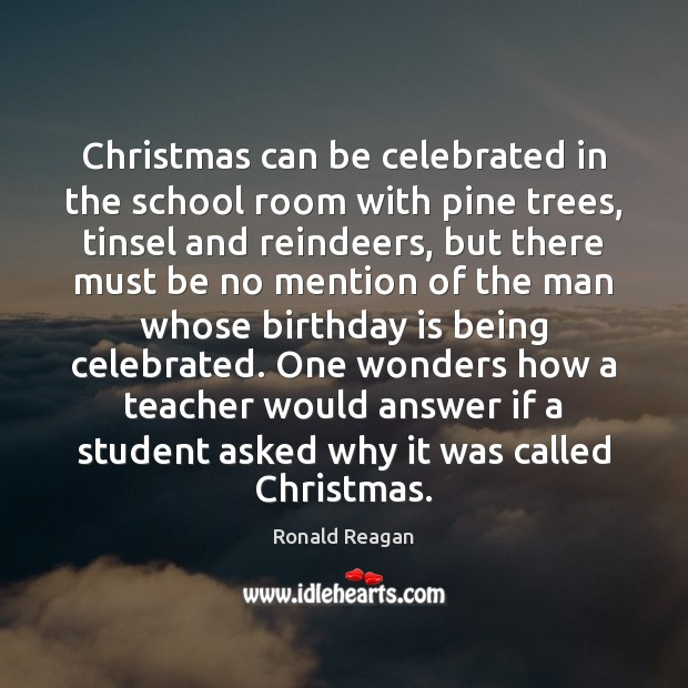 Christmas can be celebrated in the school room with pine trees, tinsel Birthday Quotes Image