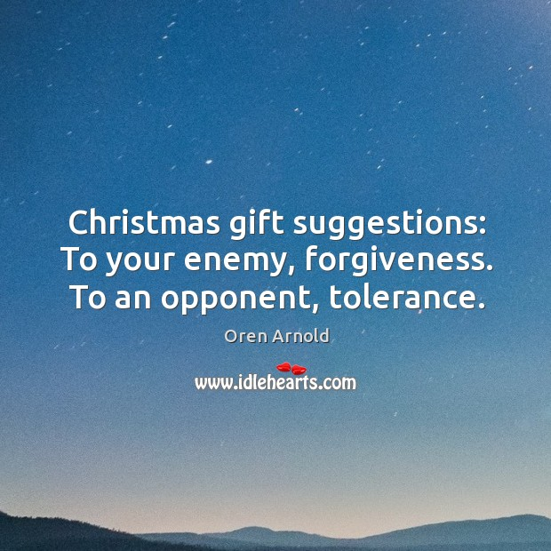 Image, Christmas gift suggestions: To your enemy, forgiveness. To an opponent, tolerance.