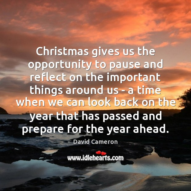 Christmas gives us the opportunity to pause and reflect on the important David Cameron Picture Quote