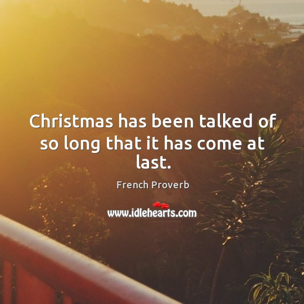 Image, Christmas has been talked of so long that it has come at last.